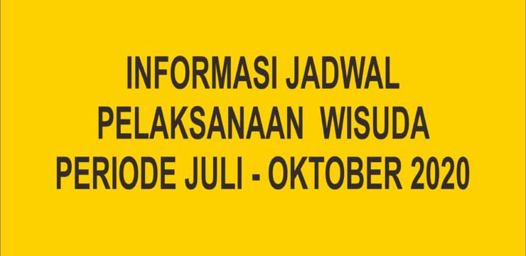 Informasi Jadwal Kegiatan Pelaksanaan Wisuda Periode Juli – Oktober 2020